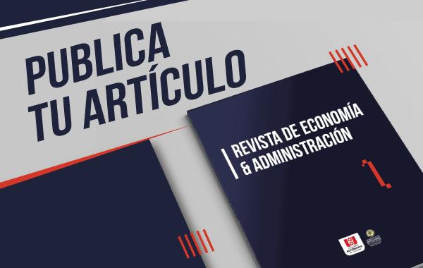 Publica tu artículo en la revista de Economía & Administración