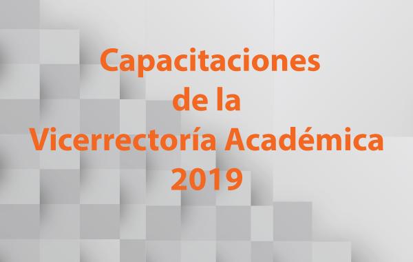 Inscríbase en las Capacitaciones de la Vicerrectoría Académica 2019