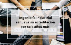 Ingeniería Industrial renueva su acreditación por seis años más