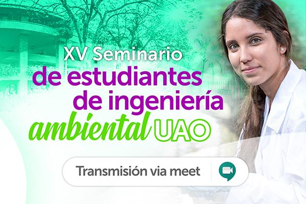 XV Seminario de Estudiantes de Ingeniería Ambiental UAO