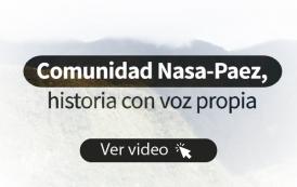 Comunidad Nasa-Paez, una historia con voz propia