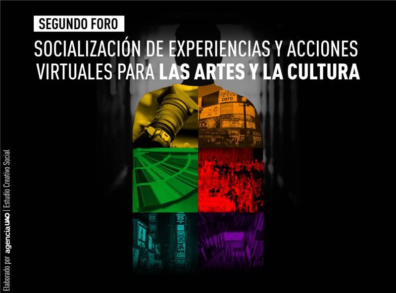 'Segundo foro de socialización de experiencias y acciones virtuales para las artes y la cultura'
