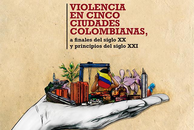 Lanzamiento del libro 'Violencia en cinco ciudades colombianas, a finales del siglo XX y principios del siglo XXI'
